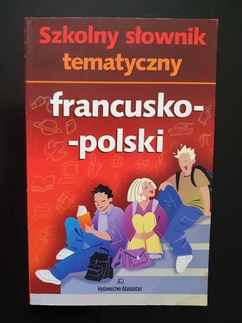 Szkolny słownik tematyczny francusko-polski
