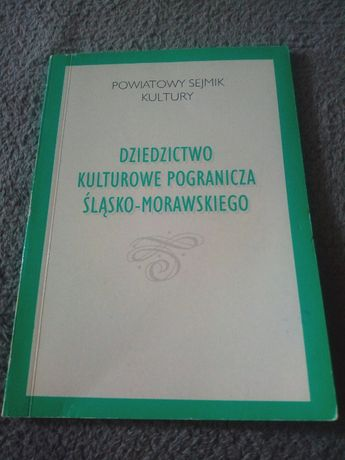"""Sprzedam książkę """"Dziedzictwo kulturowe pogranicza śląsko-morawskiego"""""""