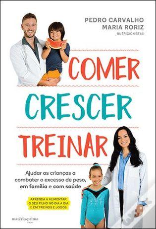 Livro Comer, Crescer, Treinar - Pedro Carvalho e Maria Roriz - Novo