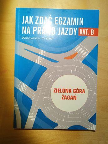 Jak zdać parawo jazdy kat. B Władysław Drozd Zielona Góra Żagań