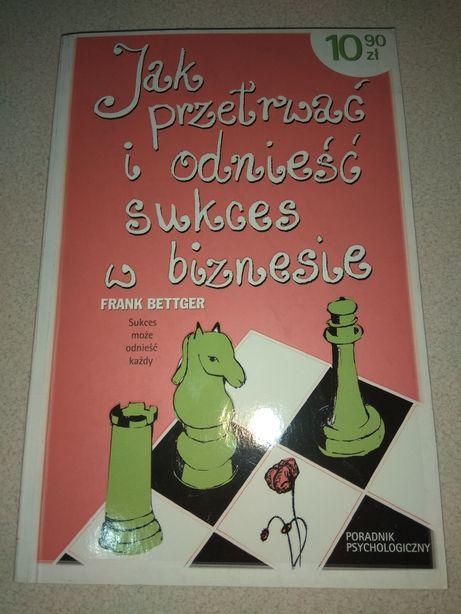 Jak przetrwać i odnieść sukces w biznesie. Frank Bettger