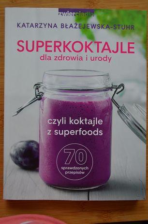 Superkoktajle dla zdrowia i urody, czyli koktajle z superfoods.