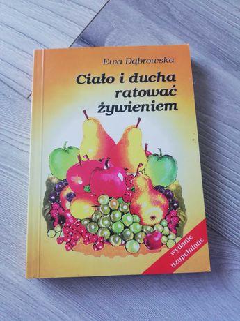 Ewa Dąbrowska Ciało i ducha ratować zywieniem