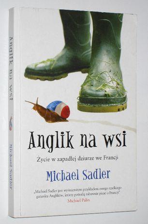 Michael Sadler - Anglik na wsi. Życie w zapadłej dziurze we Francji