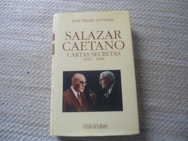 Salazar - Caetano, Cartas Secretas (1932-.1968) José Freire Antunes