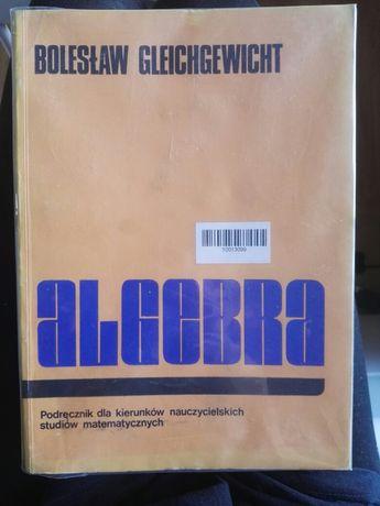 Algebra Bolesław Gleichgewicht podręcznik dla kierunków nauczycielskic