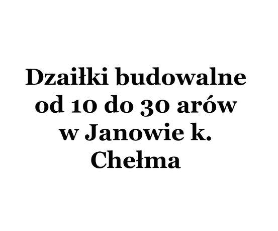 Działki budowalne od 10 do 30 arów w Janowie k. Chełma