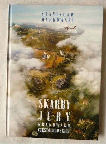 Skarby Jury Krakowsko-Częstochowskiej - Stanisław Markowski +mapa