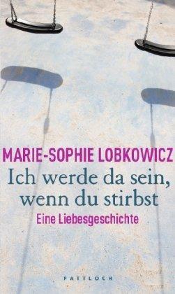 Ich werde da sein, wenn du stirbst Eine Liebesgeschichte - ed. alemã