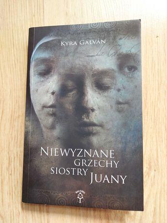 """Książka """" Niewyznane grzechy siostry Juany """" Kyra Galvàn."""