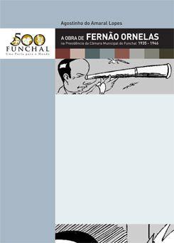 A Obra de Fernão Ornelas na Presidência da Câmara Municipal do Funchal