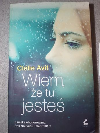 """""""Wiem, że tu jesteś""""  Clelie Avit"""