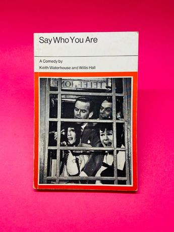 Say Who You Are - Keith Waterhouse; Willis Hall