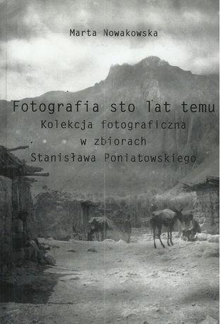 Fotografia sto lat temu. Kolekcja fotograficzna w zbiorach Stanisława