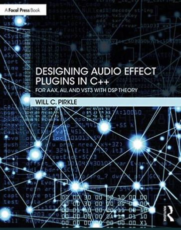 Designing Audio Effect Plugins in C++: For AAX, AU, and VST3 with DSP