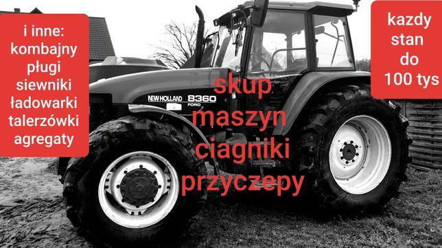 Skup maszyn rolniczych do150tys opryskiwacz Ciagniki przyczepy, zlom.