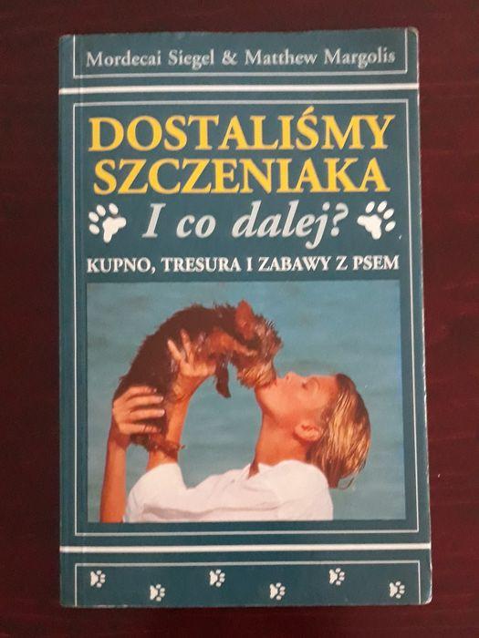 """Książka """"Dostaliśmy szczeniaka i co dalej ? M. Siegale / M. Margolis"""