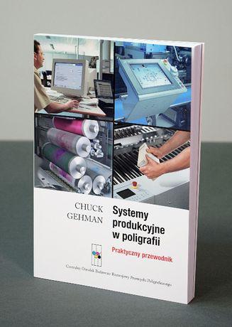 Systemy produkcyjne w poligrafii. Praktyczny poradnik, Chuck Gehman