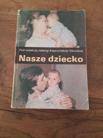 """""""Nasze dziecko"""" J.Kopczyńska-Sikorska"""