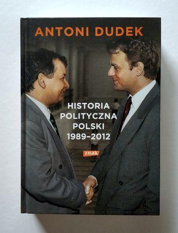 HISTORIA POLITYCZNA POLSKI, Antoni Dudek, pierwsze wydanie, UNIKAT!