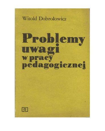 Problemy uwagi w pracy pedagogicznej Witold Dobrołowicz