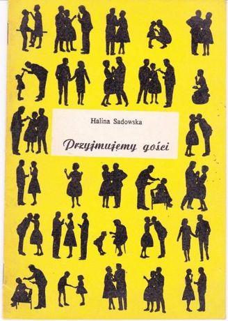 Przyjmujemy gości. Halina Sadowska. Porady i przepisy