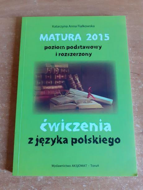 JĘZYK POLSKI MATURA 2015 poziom podstawowy i rozszerzony K. Fiałkowska