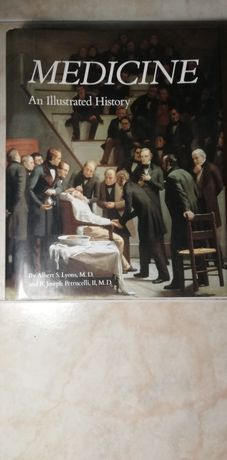 Medicine an illustrated history by Albert Lyons and R. Petrucelli