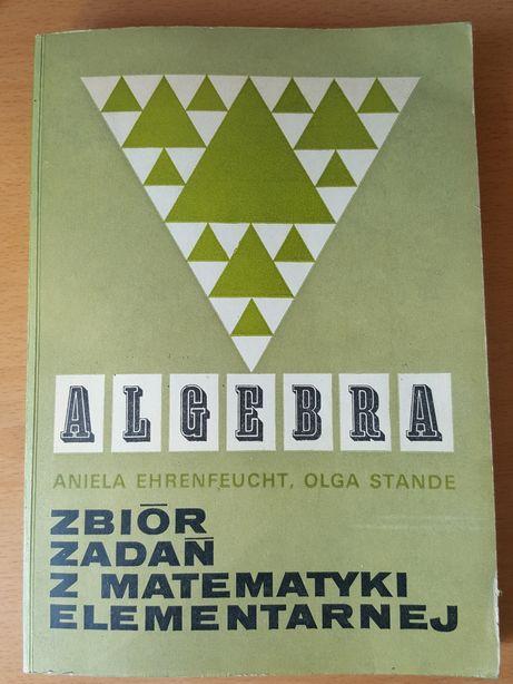 """ALGEBRA """"Zbiór zadań z matematyki elementarnej"""" Ehrenfeucht i Stande"""