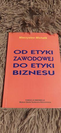 Książka: Od etyki zawodowej do biznesu, autor Mieczysław Michalik