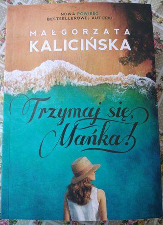 """,, Trzymaj się, Mańka"""" M. Kalicińska"""
