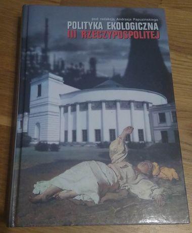 """red. Andrzej Papuziński """"Polityka ekologiczna III Rzeczpospolitej"""""""