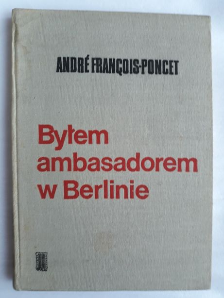 Byłem ambasadorem w Berlinie; Andre Francois-Poncet