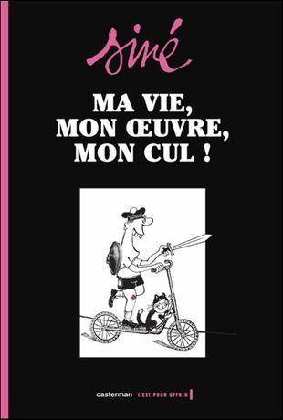 Siné- Ma vie, mon oeuvre, mon cul! [Casterman]