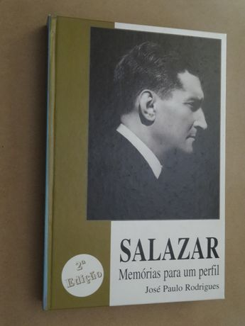 Salazar - Memórias Para Um Perfil de José Paulo Rodrigues