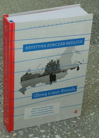 Krystyna Kurczab-Redlich - Głową o mur Kremla, wyd. III - Rosja, Putin