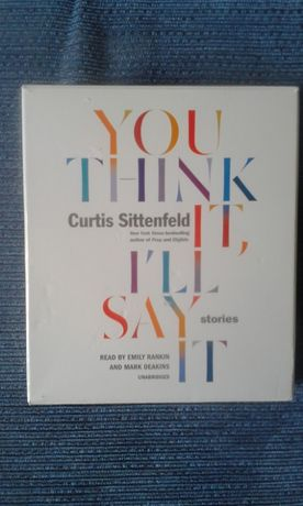 You Think It, I'll Say It: Stories, Curtis Sittenfeld AUDIOBOOK CD