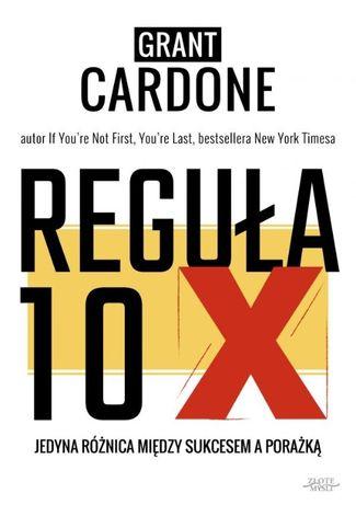 "Światowy beststseller ""Reguła 10X"" Grant Cardone"