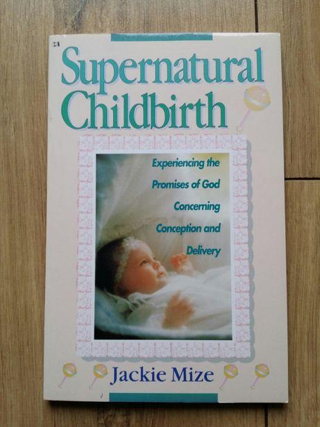 Supernatural childbirth Jackie Mize