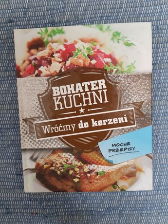 Bohater kuchni wrócimy do korzeni książka kucharska