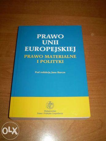 Prawo Unii Europejskiej, Prawo Materialne i Polityki pod red.J. Barcza