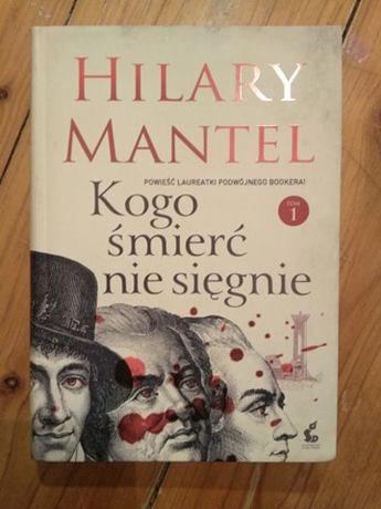 Kogo śmierć nie sięgnie Hilary Mantel