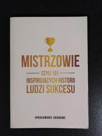 Mistrzowie czyli 101 inspirujacych historii ludzi sukcesu