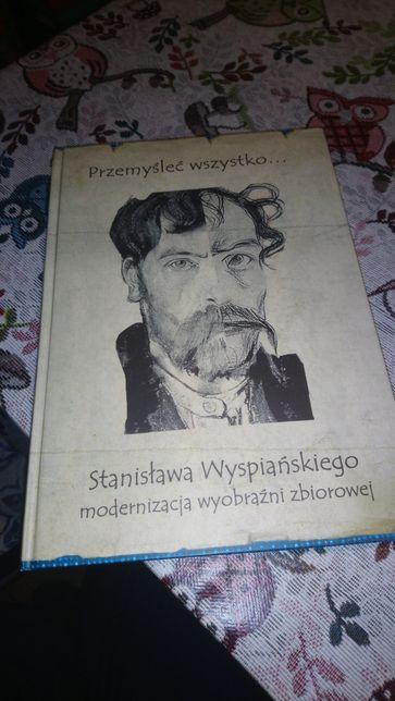 Przemyśleć wszystko... Stanisława Wyspiańskiego modernizacja wyobraźni