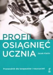 Profil osiągnięć ucznia Przewodnik dla terapeutów i nauczycieli wyd. 3
