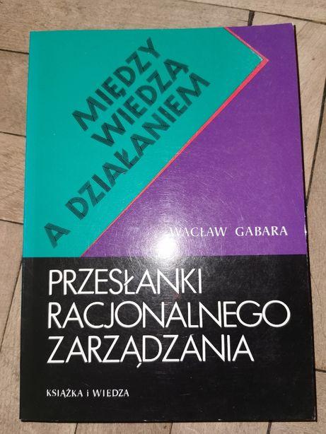 Między wiedzą a działaniem - Przesłanki racjonalnego zarządzania