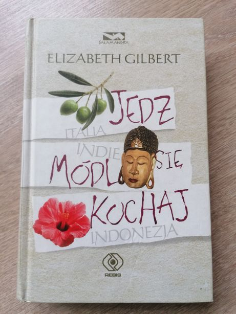 Elizabeth Gilbert Jedź módl się kochaj