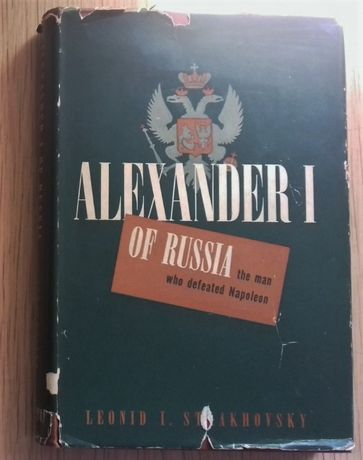 Alexander I of Russia ; the man who defeated Napoleon