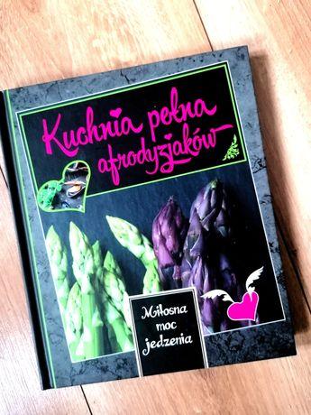 Kuchnia Pełna Afrodyzjaków Miłosna Moc książka kucharska kulinarna