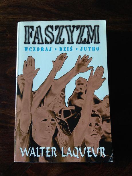 Walter Laqueur - Faszyzm wczoraj, dziś, jutro